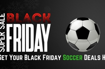 Black Friday & Cyber Monday Soccer Deals 2018
