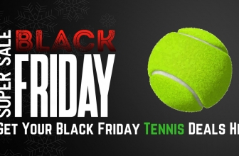 Black Friday & Cyber Monday Tennis Deals 2018