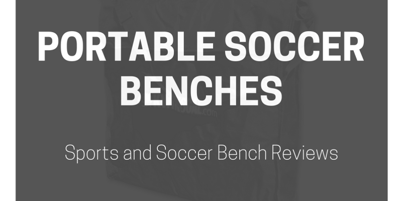 What Is The Best Portable Soccer Bench in 2017? (Folding Sideline Sports Benches)