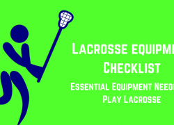 Lacrosse Equipment Checklist: Essential Equipment Needed to Play Lacrosse