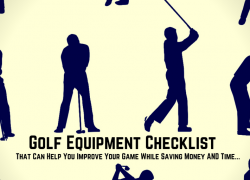 Golf Equipment Checklist: That Can Help You Improve Your Game While Saving Money AND Time…