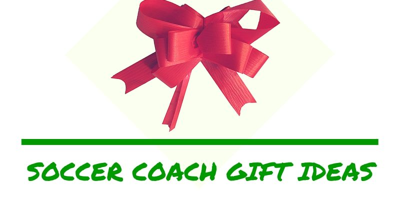 Youth Soccer Coach Gift Ideas: Brilliant Gifts for Soccer Coaches!