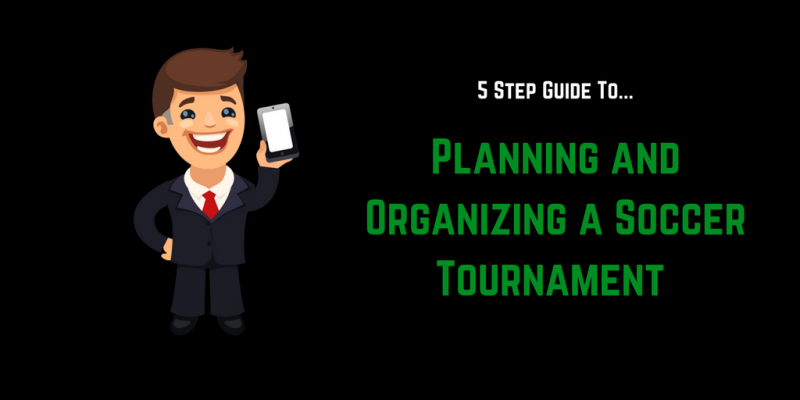 Planning and Organizing Soccer Tournament: 5 Step Checklist & Guide