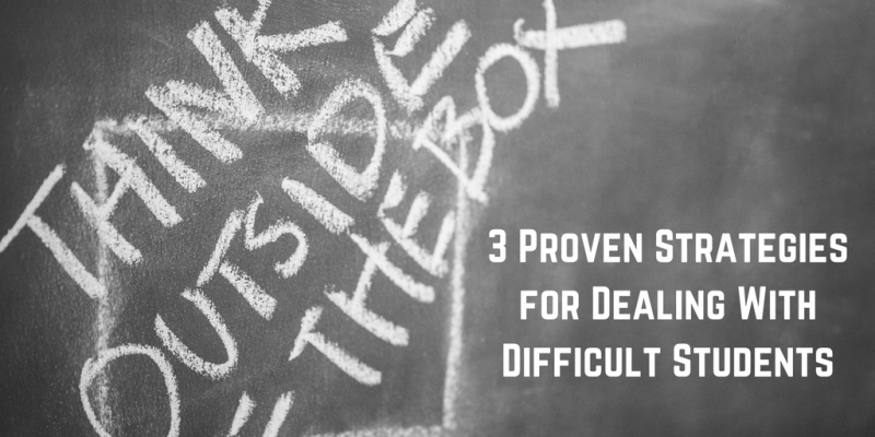3 Proven Strategies for Dealing With Difficult Students