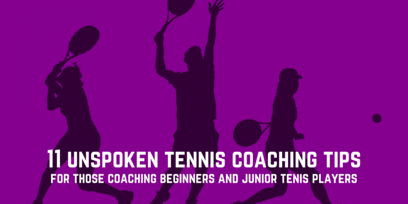 11 Unspoken Tennis Coaching Tips for Juniors & Beginners