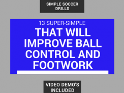 13 Super Simple Soccer Drills to Improve Ball Control And Footwork
